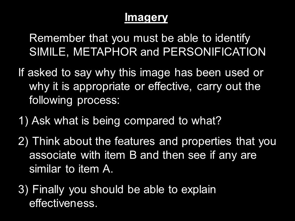 Imagery Remember that you must be able to identify SIMILE, METAPHOR and PERSONIFICATION.