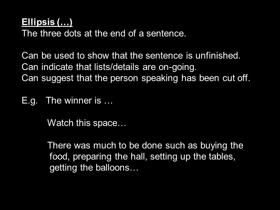 Ellipsis (…) The three dots at the end of a sentence. Can be used to show that the sentence is unfinished.