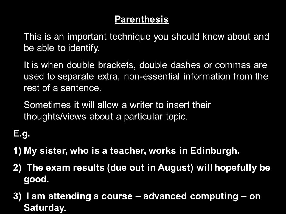 Parenthesis This is an important technique you should know about and be able to identify.