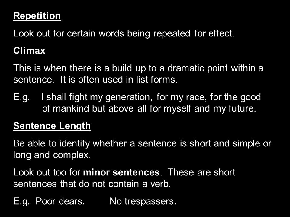 Repetition Look out for certain words being repeated for effect. Climax.