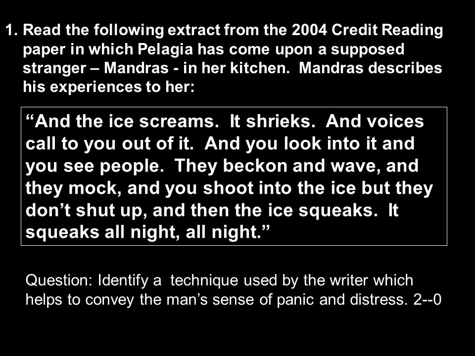 Read the following extract from the 2004 Credit Reading paper in which Pelagia has come upon a supposed stranger – Mandras - in her kitchen. Mandras describes his experiences to her: