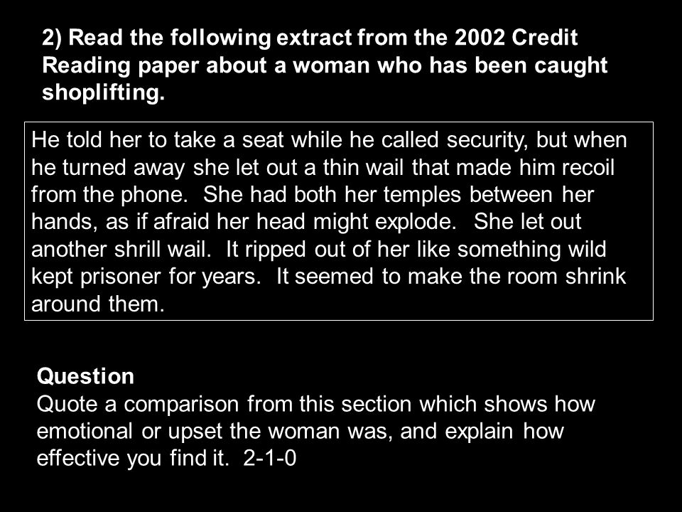 2) Read the following extract from the 2002 Credit Reading paper about a woman who has been caught shoplifting.