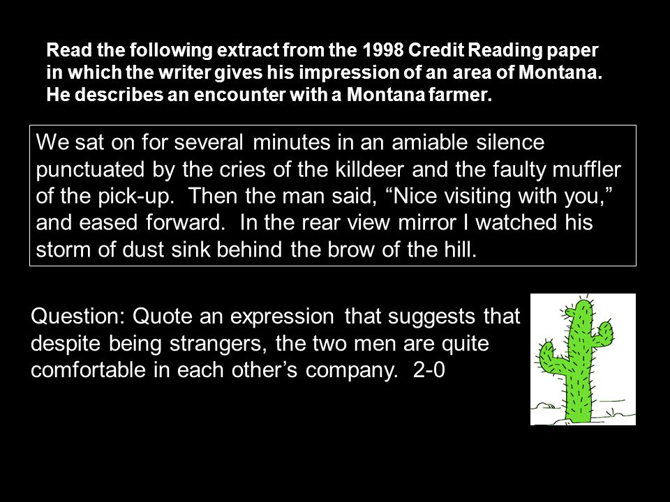 Read the following extract from the 1998 Credit Reading paper in which the writer gives his impression of an area of Montana. He describes an encounter with a Montana farmer.