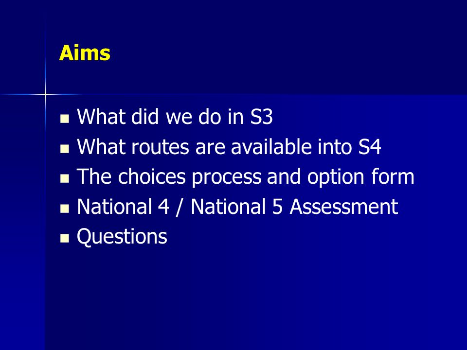 Aims What did we do in S3. What routes are available into S4. The choices process and option form.