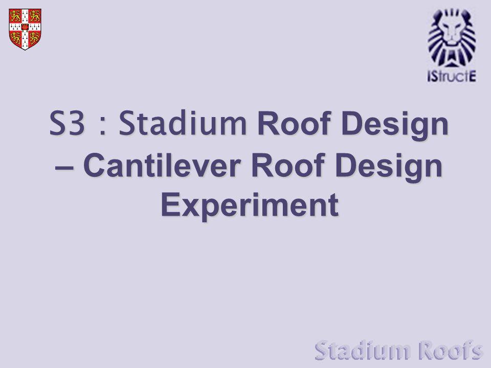 S3 : Stadium Roof Design – Cantilever Roof Design Experiment