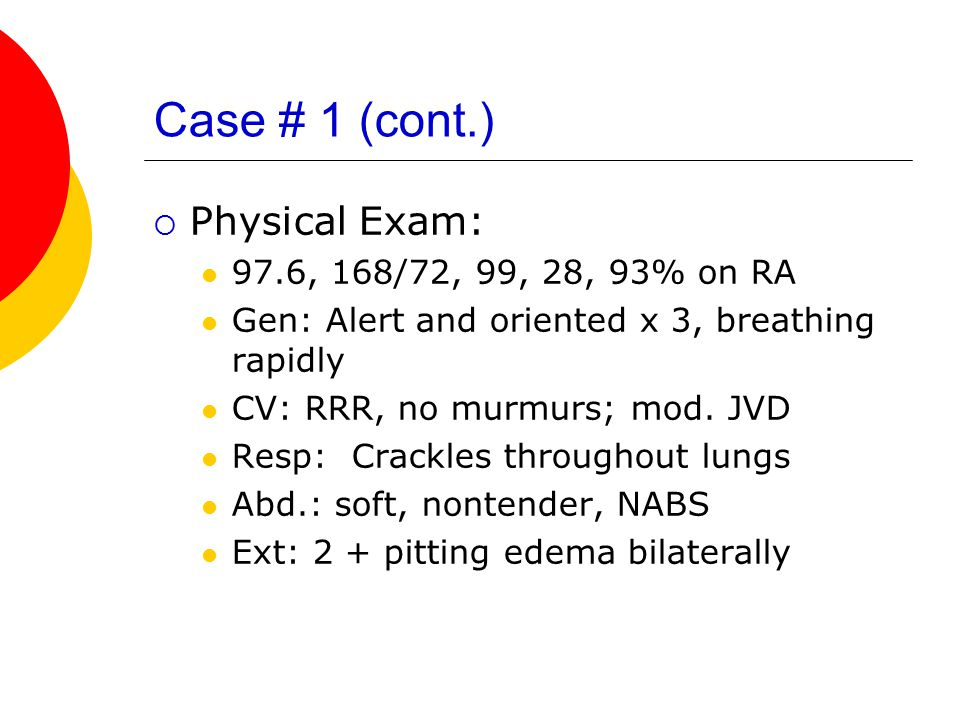 Case # 1 (cont.) Physical Exam: 97.6, 168/72, 99, 28, 93% on RA