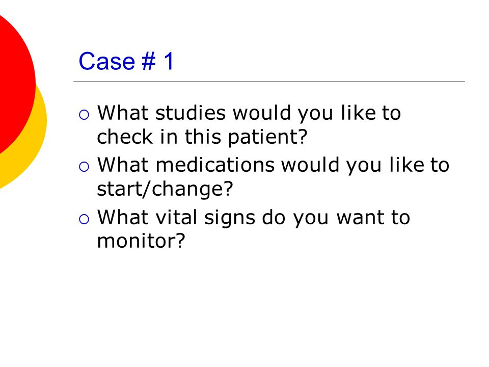 Case # 1 What studies would you like to check in this patient