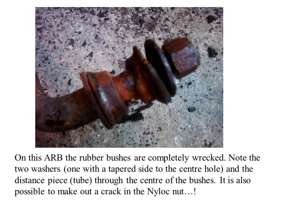 On this ARB the rubber bushes are completely wrecked. Note the