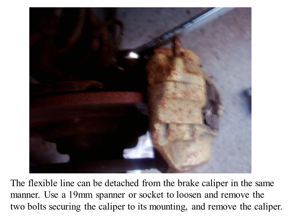 The flexible line can be detached from the brake caliper in the same