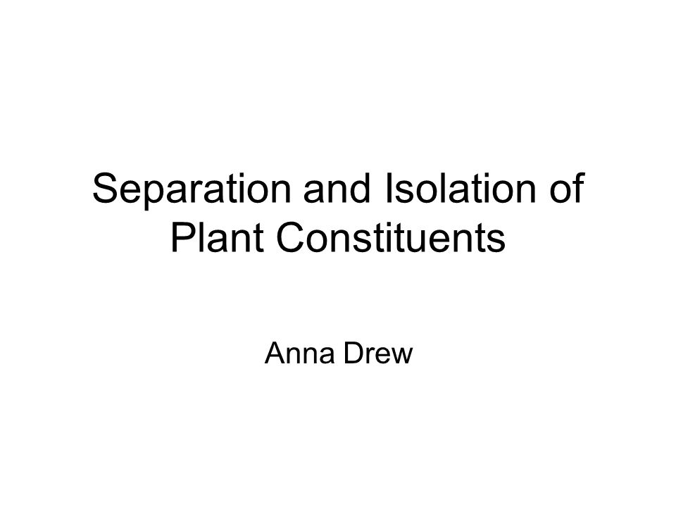Separation and Isolation of Plant Constituents