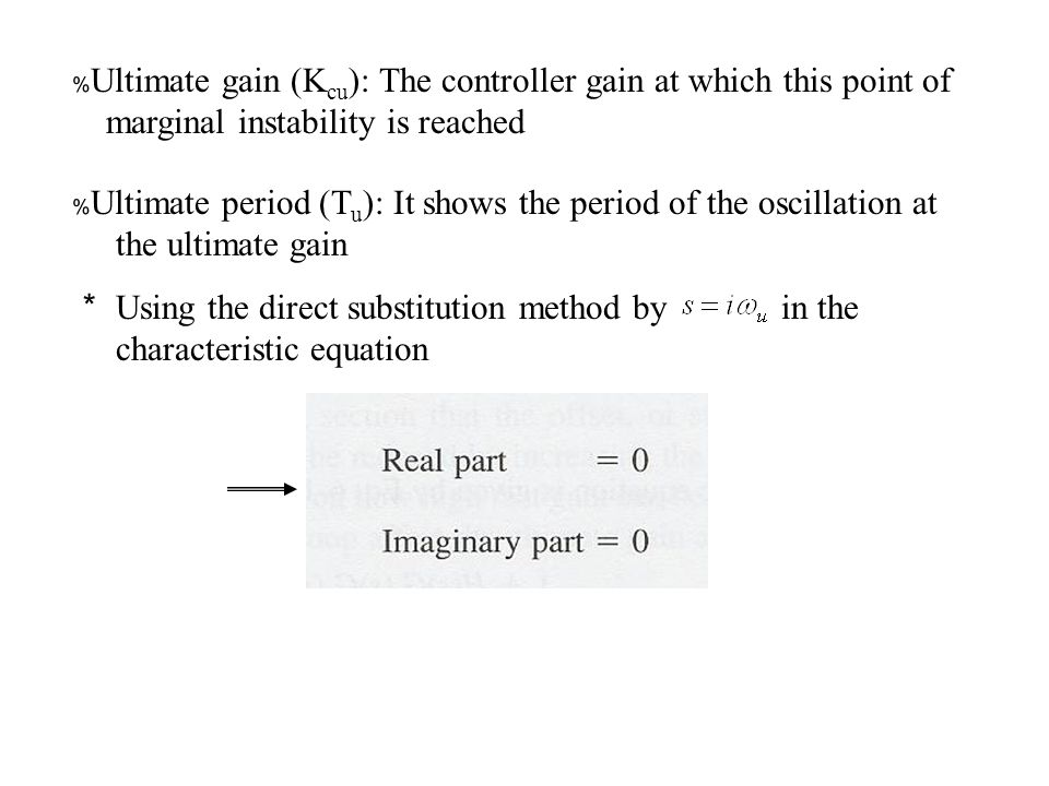 ﹪Ultimate gain (Kcu): The controller gain at which this point of marginal instability is reached