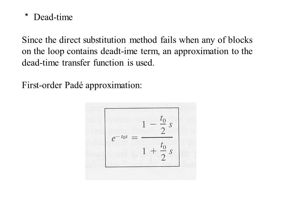 * Dead-time Since the direct substitution method fails when any of blocks. on the loop contains deadt-ime term, an approximation to the.
