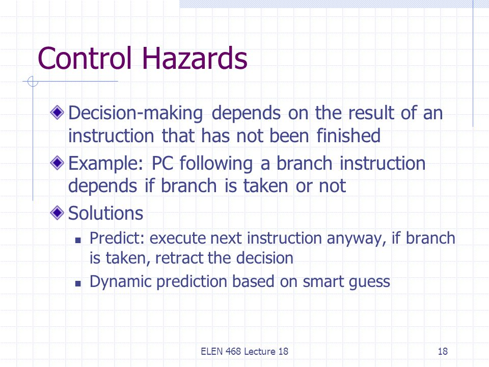 Control Hazards Decision-making depends on the result of an instruction that has not been finished.