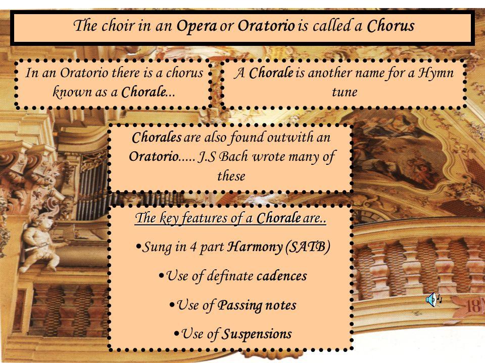 The choir in an Opera or Oratorio is called a Chorus
