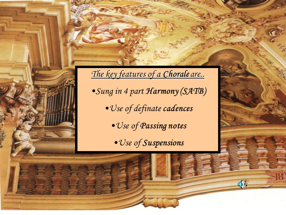 The key features of a Chorale are.. Sung in 4 part Harmony (SATB)
