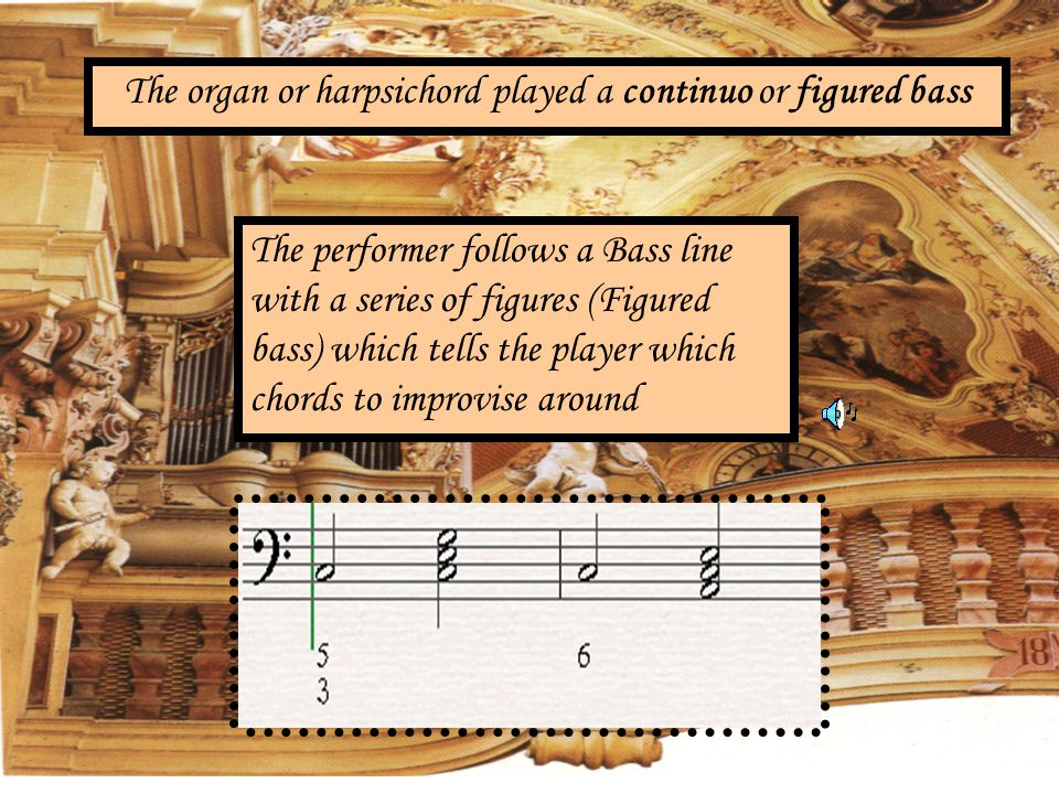The organ or harpsichord played a continuo or figured bass