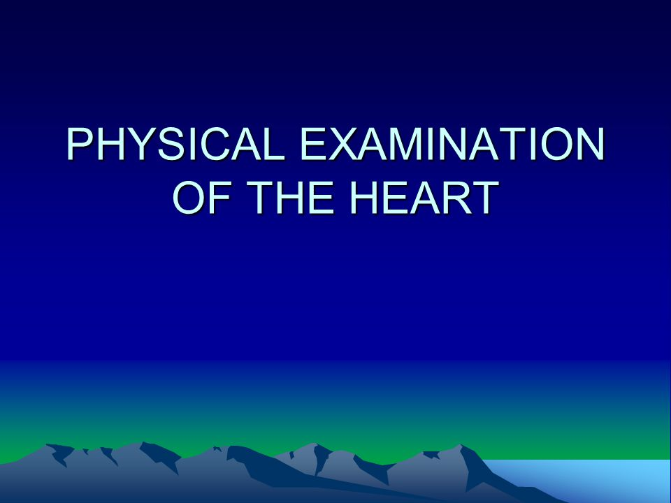 PHYSICAL EXAMINATION OF THE HEART