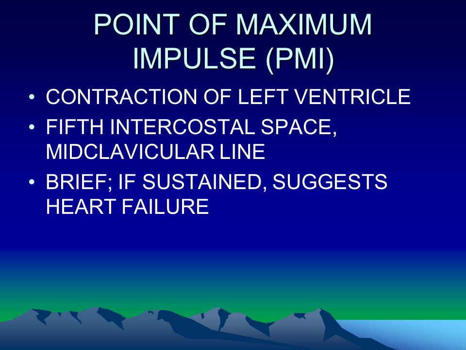 POINT OF MAXIMUM IMPULSE (PMI)