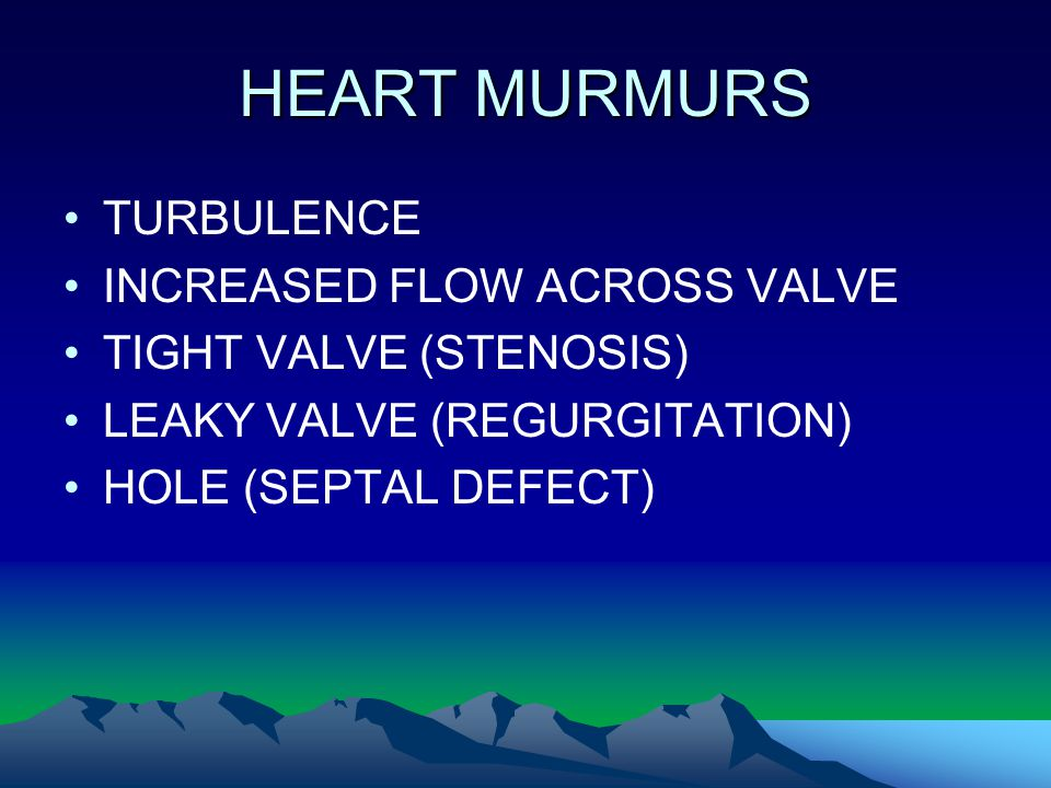 HEART MURMURS TURBULENCE INCREASED FLOW ACROSS VALVE