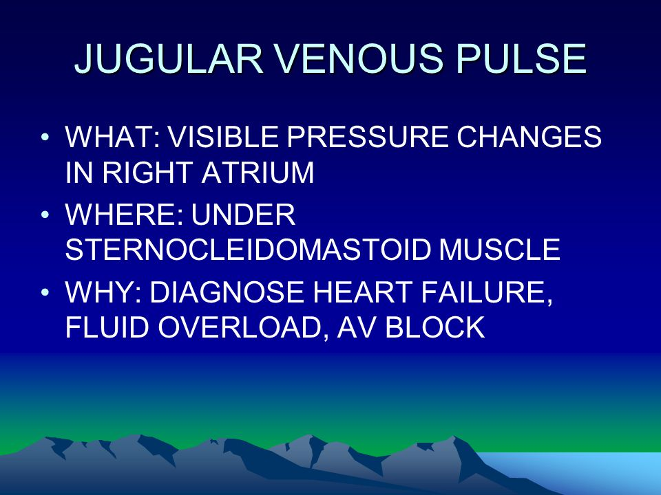 JUGULAR VENOUS PULSE WHAT: VISIBLE PRESSURE CHANGES IN RIGHT ATRIUM