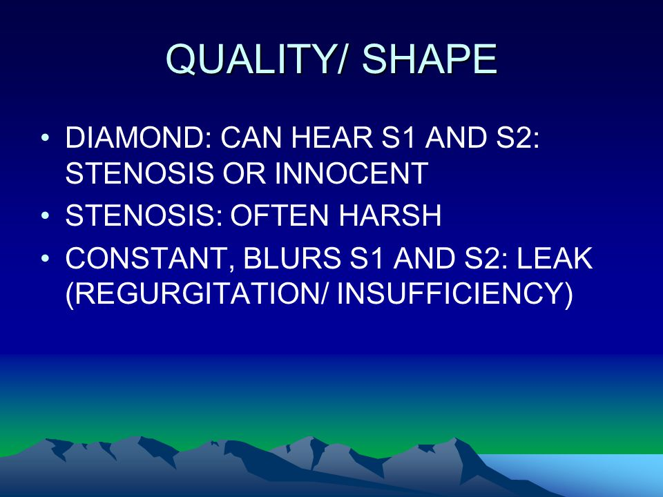 QUALITY/ SHAPE DIAMOND: CAN HEAR S1 AND S2: STENOSIS OR INNOCENT