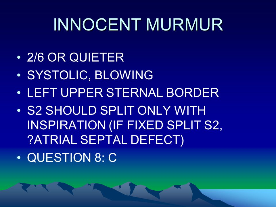 INNOCENT MURMUR 2/6 OR QUIETER SYSTOLIC, BLOWING