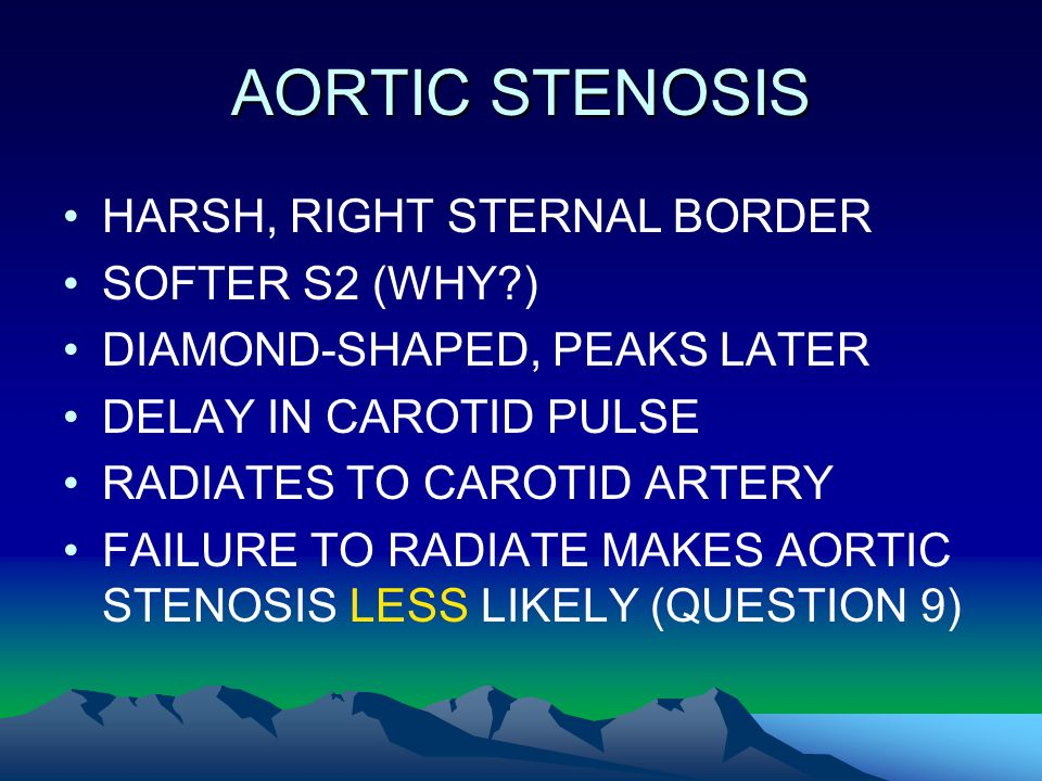 AORTIC STENOSIS HARSH, RIGHT STERNAL BORDER SOFTER S2 (WHY )