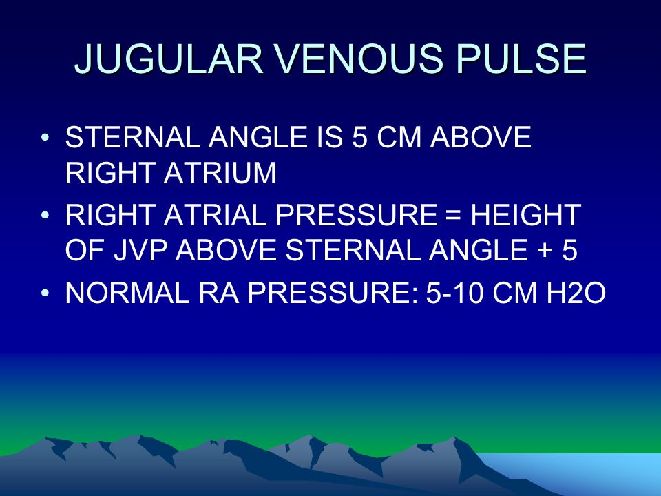 JUGULAR VENOUS PULSE STERNAL ANGLE IS 5 CM ABOVE RIGHT ATRIUM