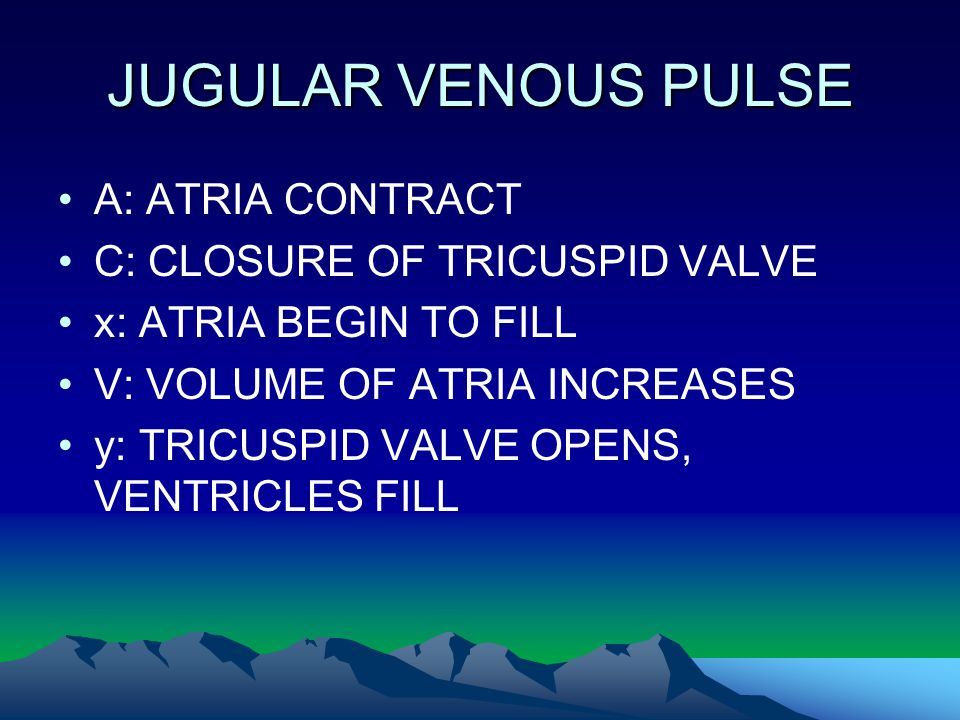 JUGULAR VENOUS PULSE A: ATRIA CONTRACT C: CLOSURE OF TRICUSPID VALVE
