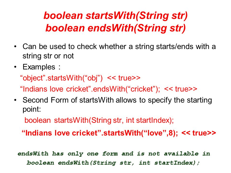 boolean startsWith(String str) boolean endsWith(String str)