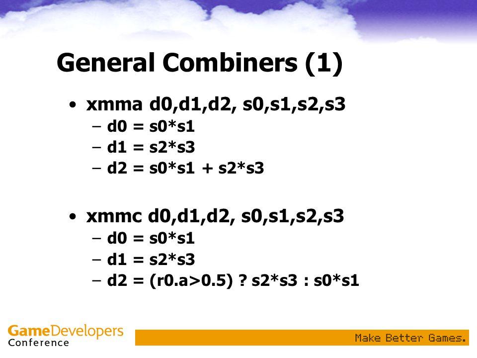 General Combiners (1) xmma d0,d1,d2, s0,s1,s2,s3