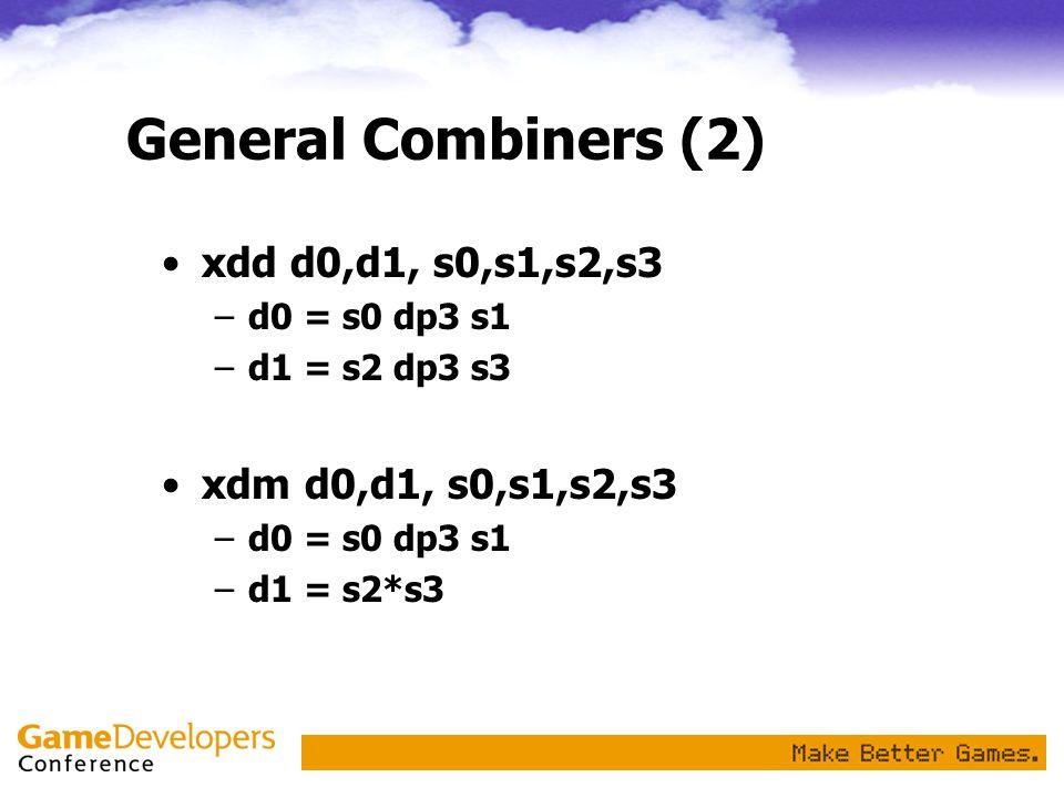 General Combiners (2) xdd d0,d1, s0,s1,s2,s3 xdm d0,d1, s0,s1,s2,s3