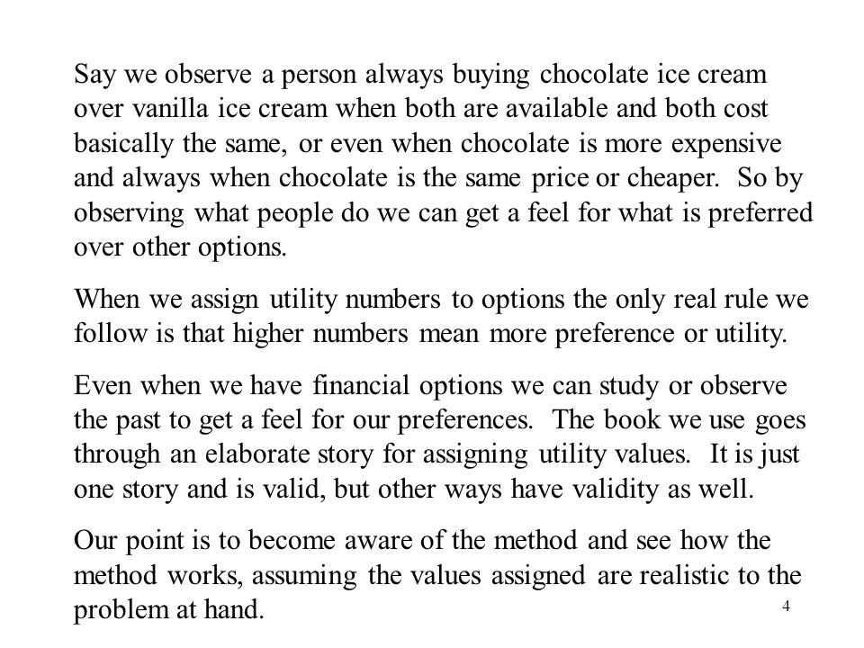 Say we observe a person always buying chocolate ice cream over vanilla ice cream when both are available and both cost basically the same, or even when chocolate is more expensive and always when chocolate is the same price or cheaper. So by observing what people do we can get a feel for what is preferred over other options.