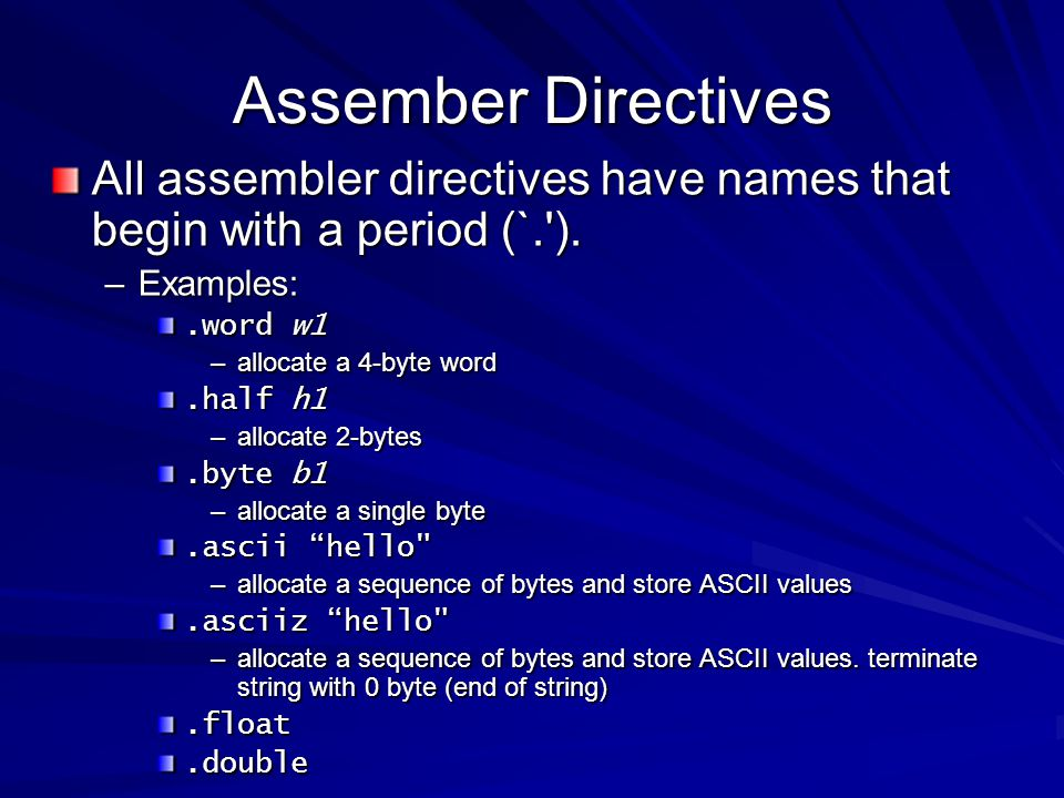 Assember Directives All assembler directives have names that begin with a period (`. ). Examples: .word w1.