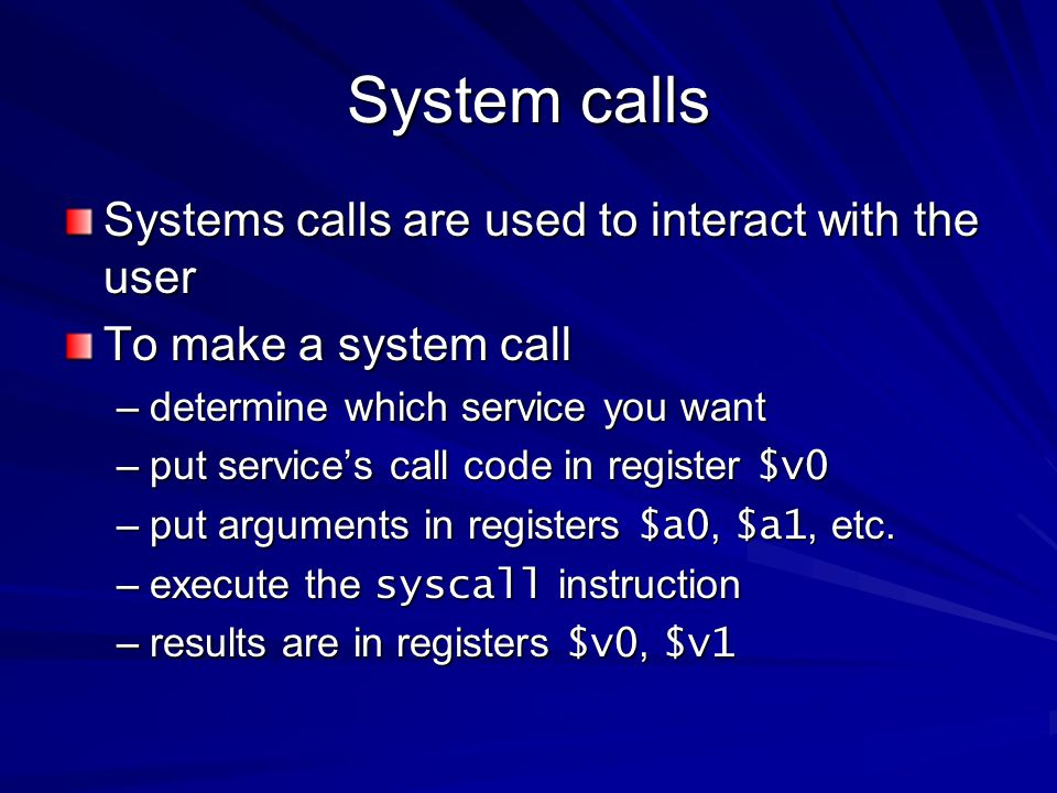 System calls Systems calls are used to interact with the user