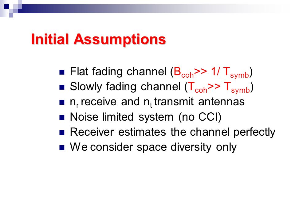Initial Assumptions Flat fading channel (Bcoh>> 1/ Tsymb)