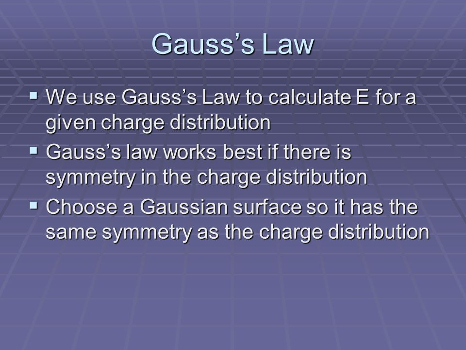 Gauss's Law We use Gauss's Law to calculate E for a given charge distribution.