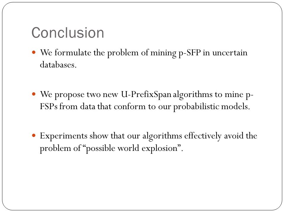 Conclusion We formulate the problem of mining p-SFP in uncertain databases.