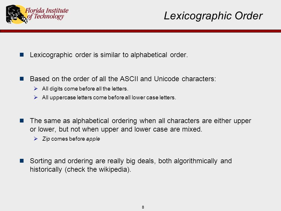 Lexicographic Order Lexicographic order is similar to alphabetical order. Based on the order of all the ASCII and Unicode characters: