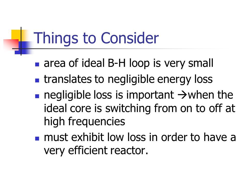 Things to Consider area of ideal B-H loop is very small