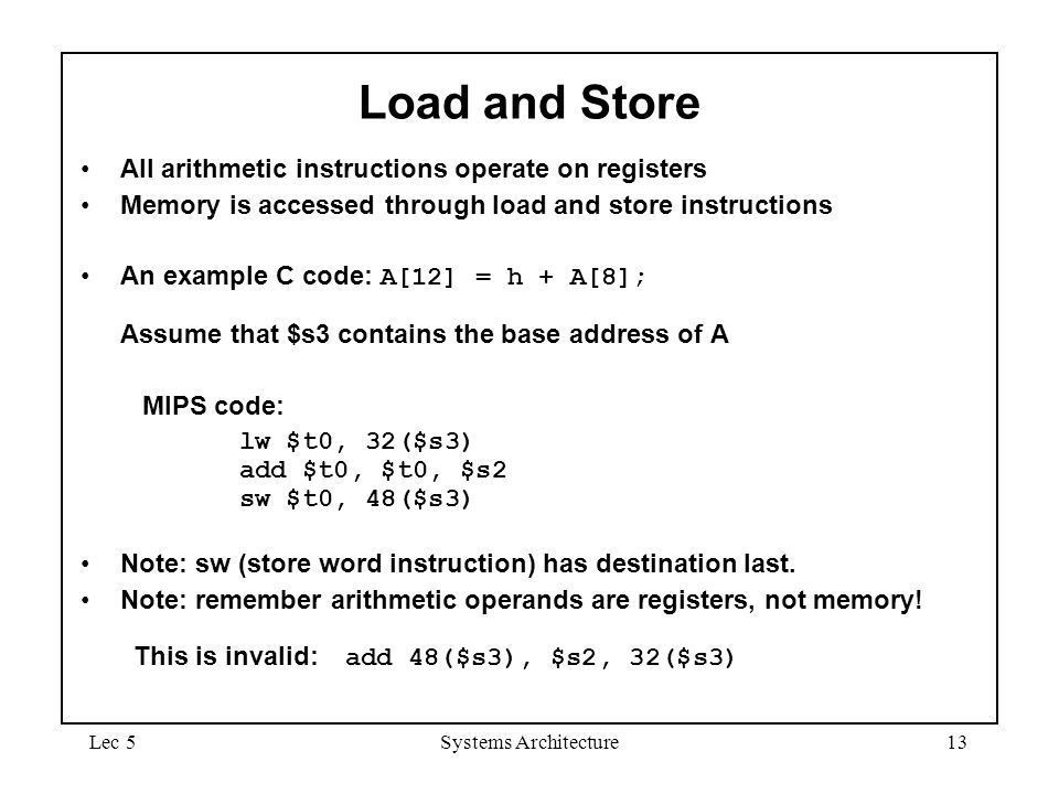 Load and Store All arithmetic instructions operate on registers