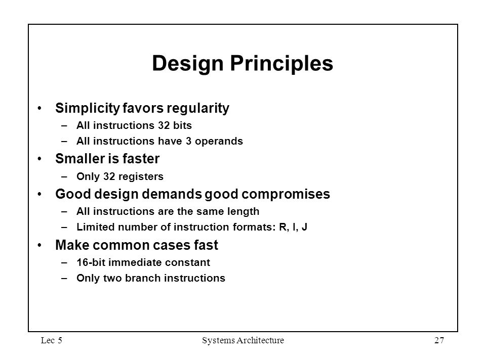 Design Principles Simplicity favors regularity Smaller is faster