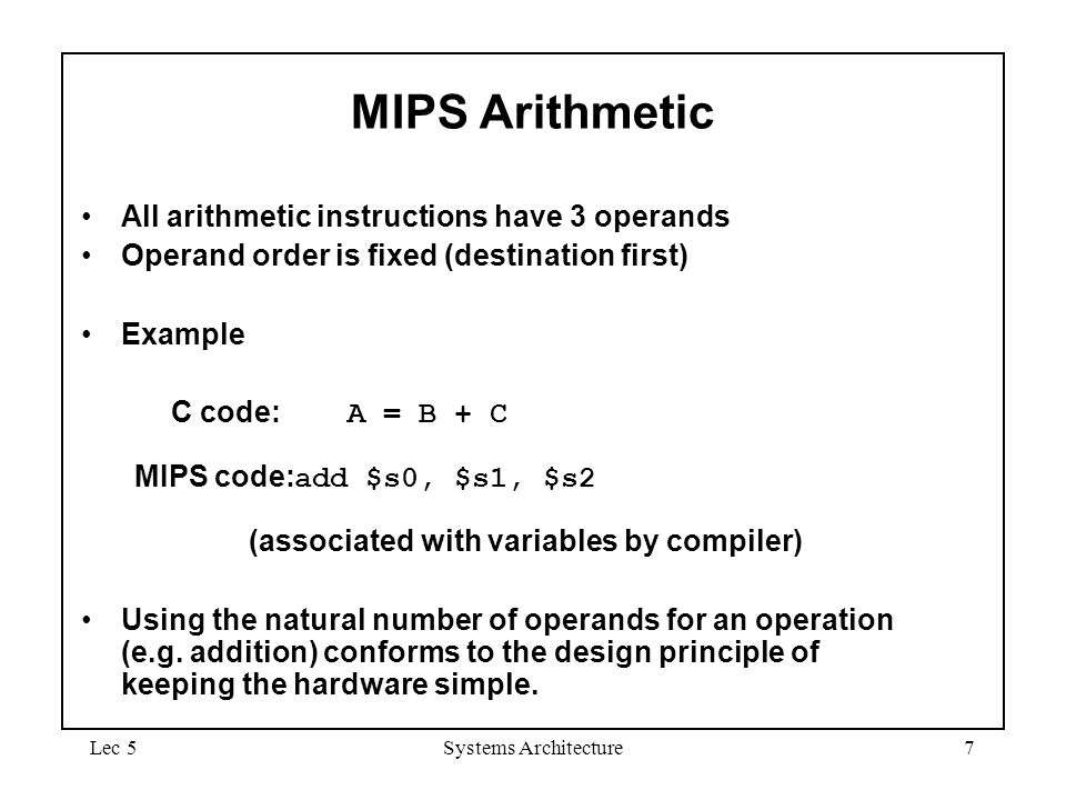 MIPS Arithmetic All arithmetic instructions have 3 operands