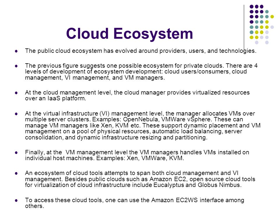 Cloud Ecosystem The public cloud ecosystem has evolved around providers, users, and technologies.