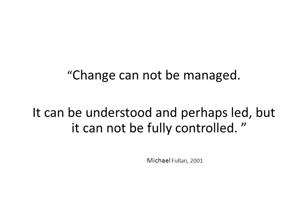 Change can not be managed.