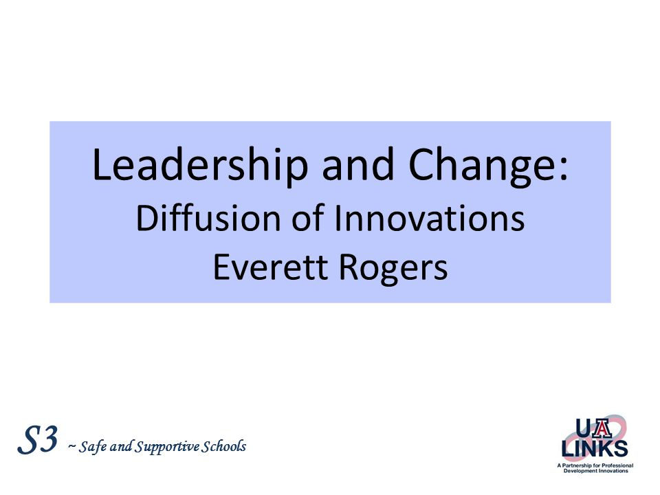 Leadership and Change: Diffusion of Innovations Everett Rogers