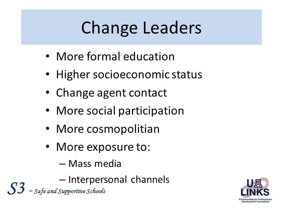 Change Leaders More formal education Higher socioeconomic status