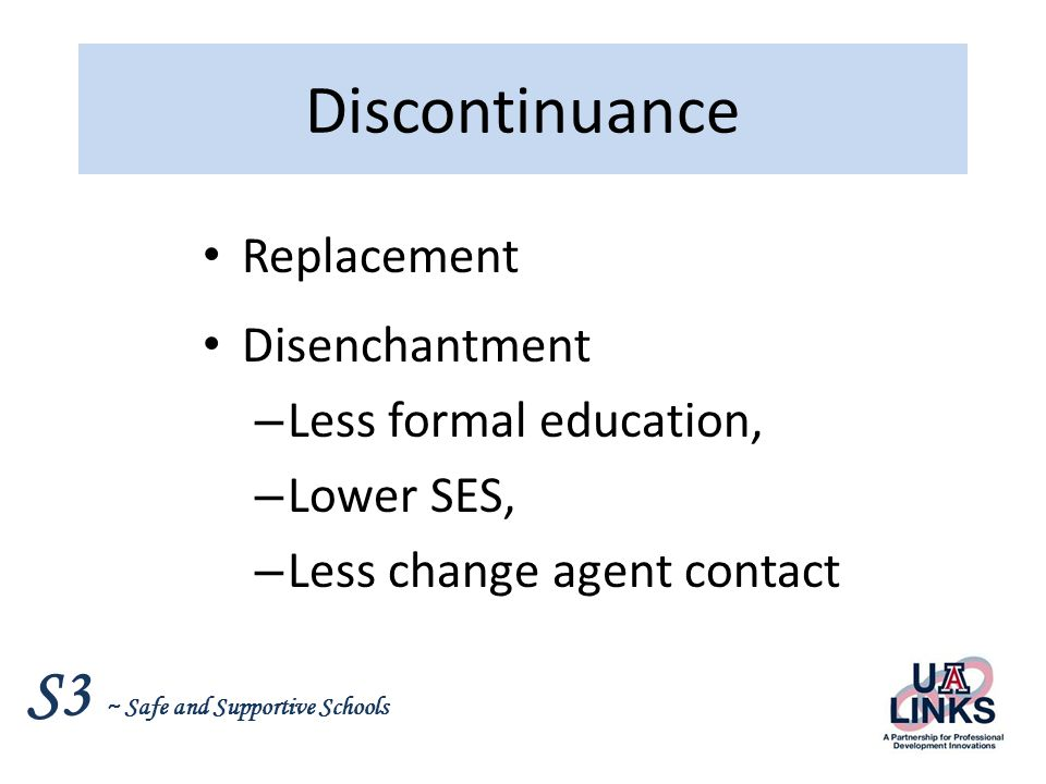 Discontinuance Replacement Disenchantment Less formal education,