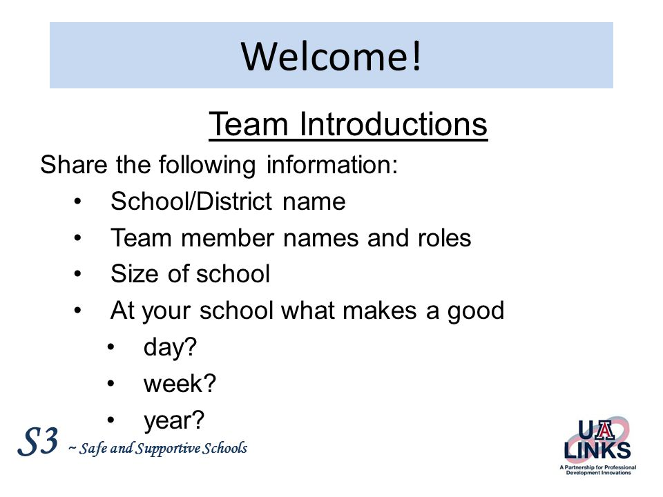Welcome! Team Introductions Share the following information: