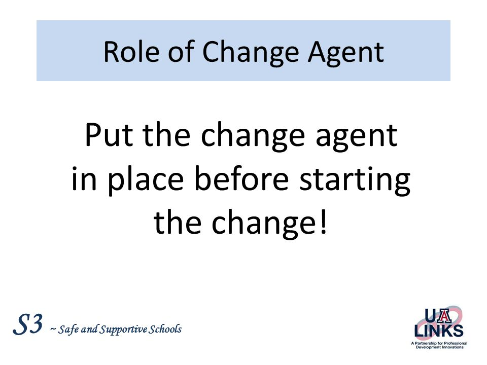 Put the change agent in place before starting the change!
